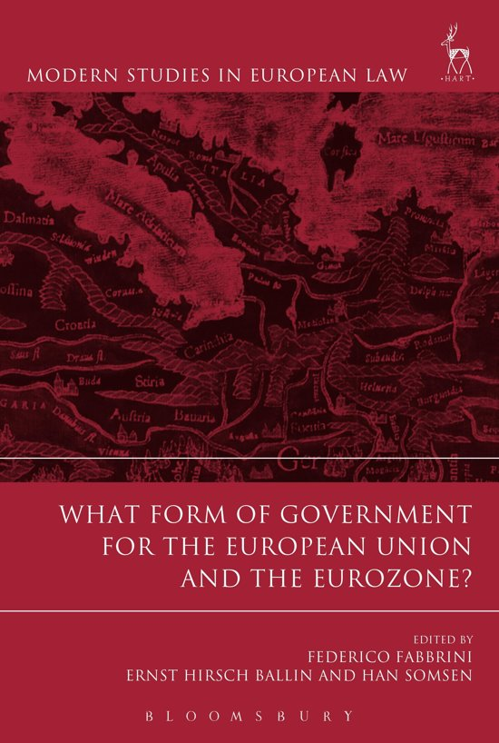 Federico Fabbrini, Ernst Hirsch Ballin and Han Somsen (editors) What Form of Government for the European Union and the Eurozone?